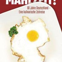 Mahlzeit: 60 Jahre Deutschland – Eine kulinarische Zeitreise
