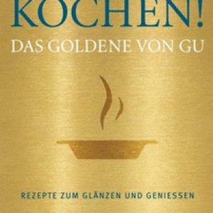 Kochen! Das Goldene von GU: Rezepte zum Glänzen und Genießen